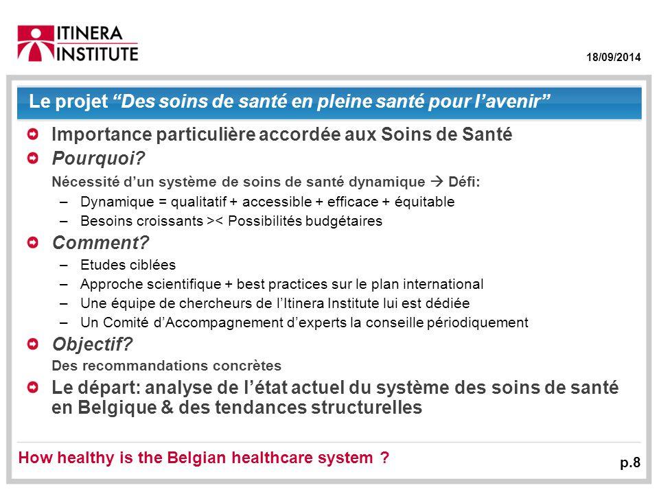 18/09/2014 p.8 Le projet Des soins de santé en pleine santé pour l'avenir Importance particulière accordée aux Soins de Santé Pourquoi.