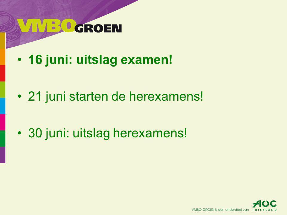 16 juni: uitslag examen! 21 juni starten de herexamens! 30 juni: uitslag herexamens!