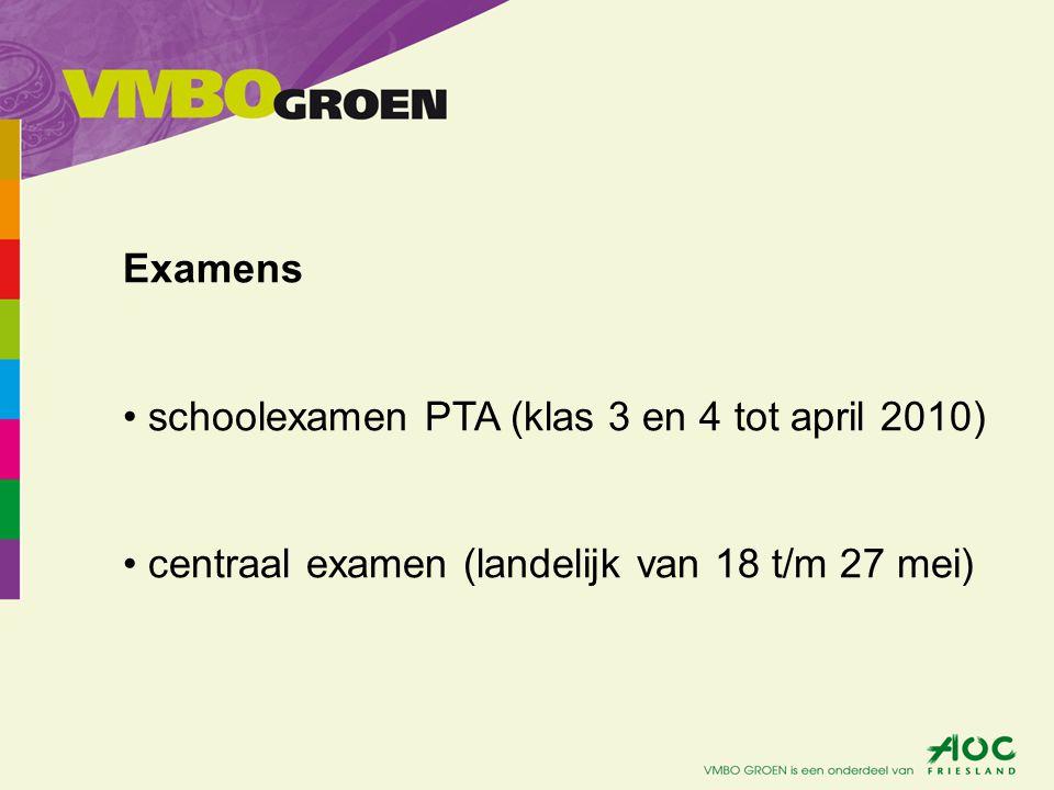 Examens schoolexamen PTA (klas 3 en 4 tot april 2010) centraal examen (landelijk van 18 t/m 27 mei)