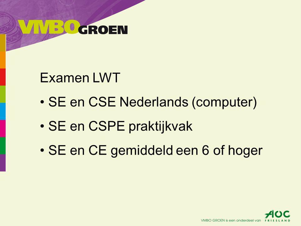 Examen LWT SE en CSE Nederlands (computer) SE en CSPE praktijkvak SE en CE gemiddeld een 6 of hoger