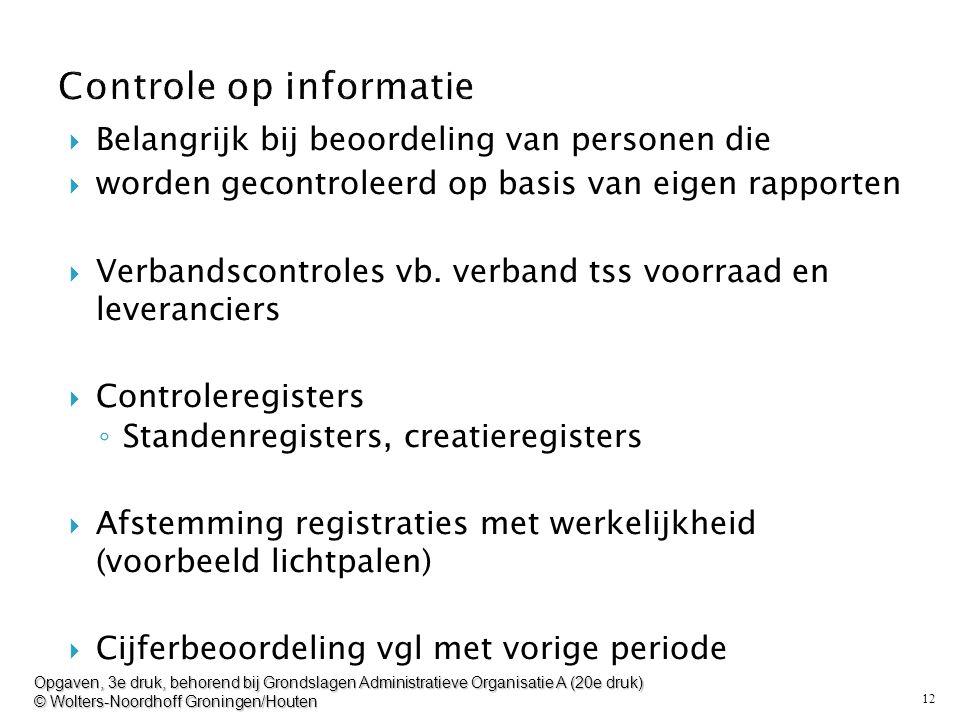 12  Belangrijk bij beoordeling van personen die  worden gecontroleerd op basis van eigen rapporten  Verbandscontroles vb. verband tss voorraad en l