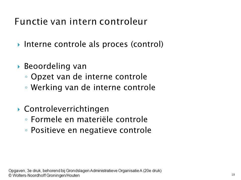 19  Interne controle als proces (control)  Beoordeling van ◦ Opzet van de interne controle ◦ Werking van de interne controle  Controleverrichtingen