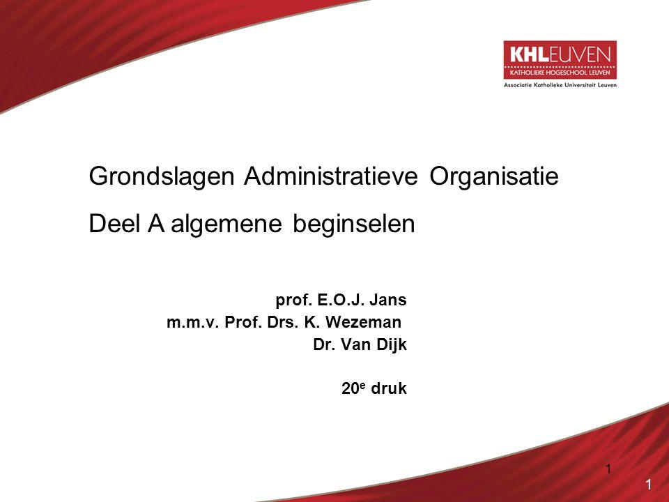 1 prof. E.O.J. Jans m.m.v. Prof. Drs. K. Wezeman Dr. Van Dijk 20 e druk 1 Grondslagen Administratieve Organisatie Deel A algemene beginselen