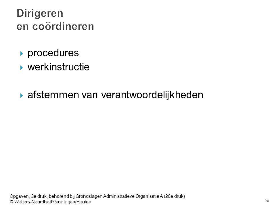 20 Dirigeren en coördineren  procedures  werkinstructie  afstemmen van verantwoordelijkheden Opgaven, 3e druk, behorend bij Grondslagen Administrat