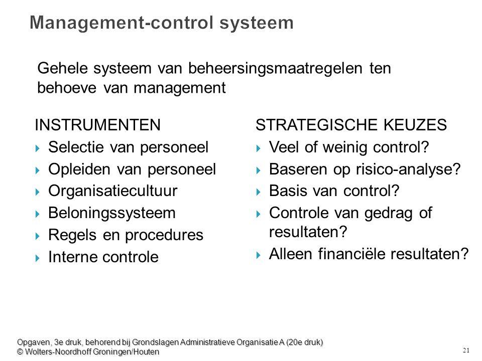 21 Management-control systeem INSTRUMENTEN  Selectie van personeel  Opleiden van personeel  Organisatiecultuur  Beloningssysteem  Regels en procedures  Interne controle STRATEGISCHE KEUZES  Veel of weinig control.