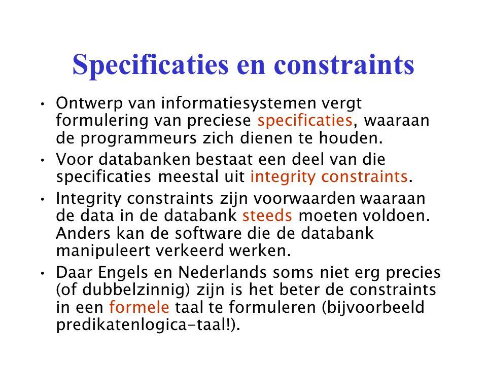 Specificaties en constraints Ontwerp van informatiesystemen vergt formulering van preciese specificaties, waaraan de programmeurs zich dienen te houden.