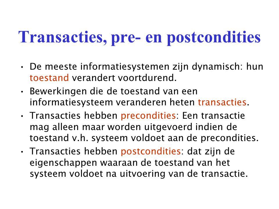 Transacties, pre- en postcondities De meeste informatiesystemen zijn dynamisch: hun toestand verandert voortdurend.