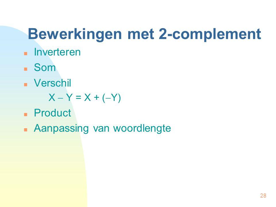 28 Bewerkingen met 2-complement Inverteren Som Verschil X  Y = X + (  Y) Product Aanpassing van woordlengte