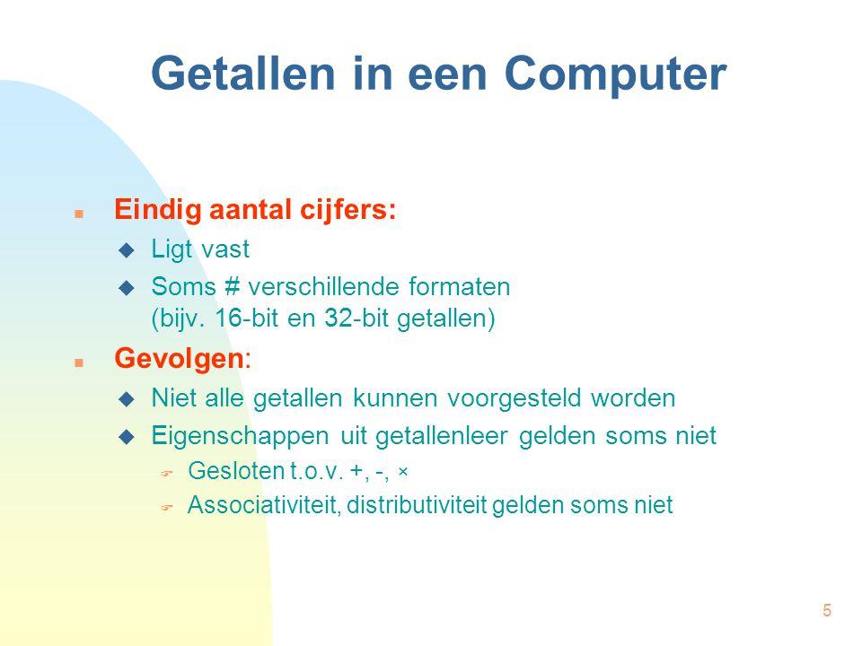 5 Getallen in een Computer Eindig aantal cijfers:  Ligt vast  Soms # verschillende formaten (bijv. 16-bit en 32-bit getallen) Gevolgen:  Niet alle