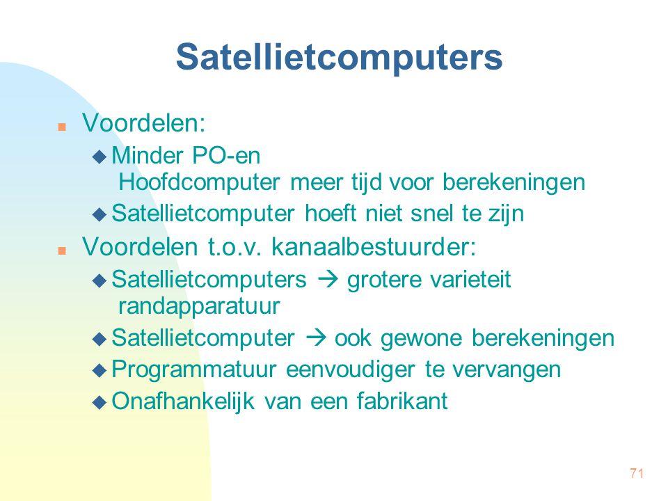 71 Satellietcomputers Voordelen:  Minder PO-en Hoofdcomputer meer tijd voor berekeningen  Satellietcomputer hoeft niet snel te zijn Voordelen t.o.v.