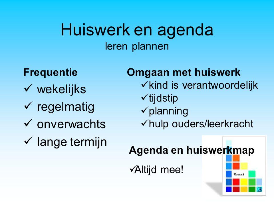 Huiswerk en agenda leren plannen Frequentie wekelijks regelmatig onverwachts lange termijn Omgaan met huiswerk kind is verantwoordelijk tijdstip plann