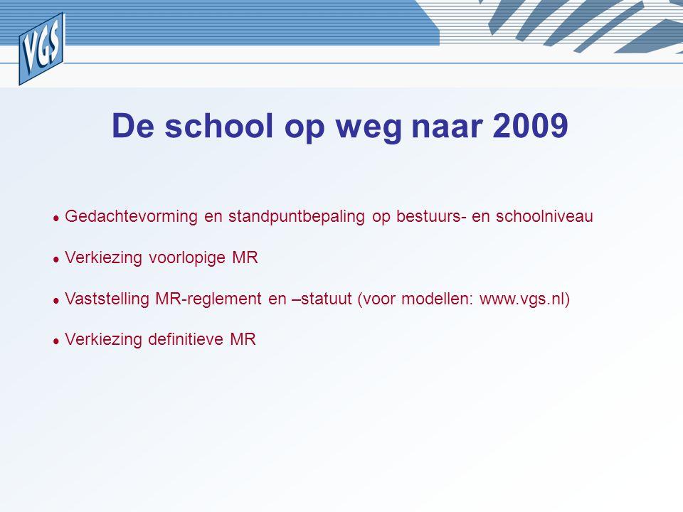 De school op weg naar 2009 Gedachtevorming en standpuntbepaling op bestuurs- en schoolniveau Verkiezing voorlopige MR Vaststelling MR-reglement en –statuut (voor modellen: www.vgs.nl) Verkiezing definitieve MR