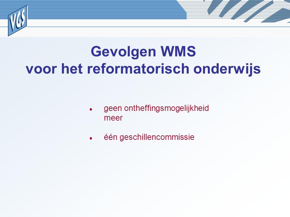 Gevolgen WMS voor het reformatorisch onderwijs geen ontheffingsmogelijkheid meer één geschillencommissie