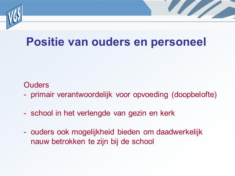 Positie van ouders en personeel Ouders -primair verantwoordelijk voor opvoeding (doopbelofte) -school in het verlengde van gezin en kerk -ouders ook m