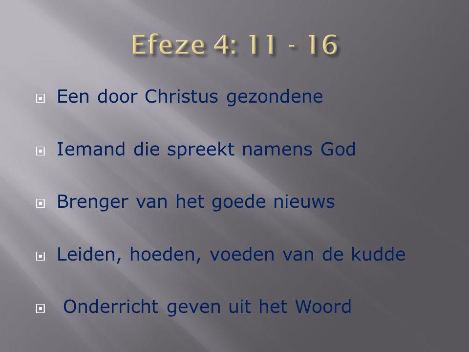  Een door Christus gezondene  Iemand die spreekt namens God  Brenger van het goede nieuws  Leiden, hoeden, voeden van de kudde  Onderricht geven uit het Woord