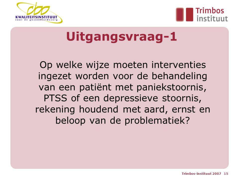 Trimbos-instituut 2007 15 Uitgangsvraag-1 Op welke wijze moeten interventies ingezet worden voor de behandeling van een patiënt met paniekstoornis, PTSS of een depressieve stoornis, rekening houdend met aard, ernst en beloop van de problematiek?
