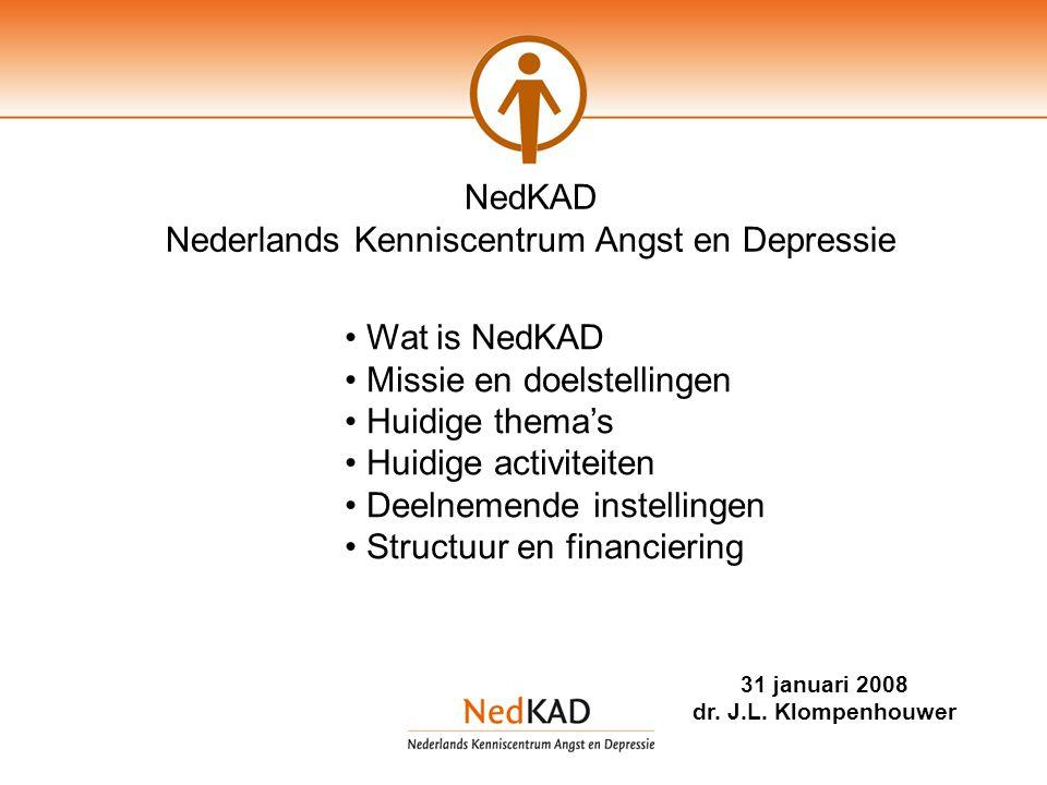 NedKAD Nederlands Kenniscentrum Angst en Depressie Wat is NedKAD Missie en doelstellingen Huidige thema's Huidige activiteiten Deelnemende instellingen Structuur en financiering 31 januari 2008 dr.