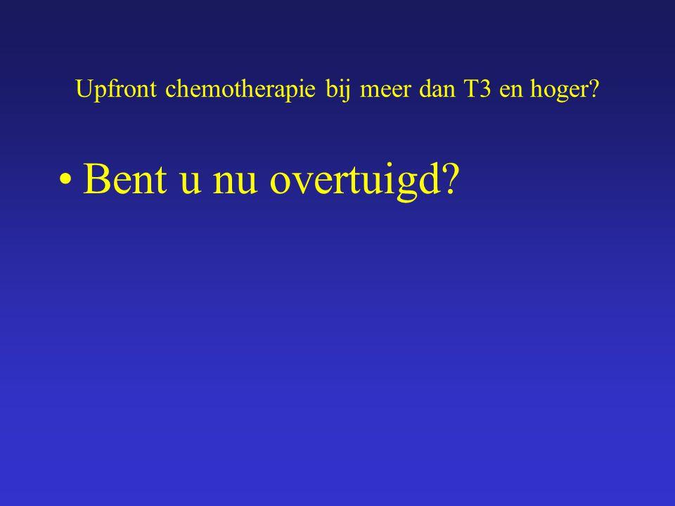 Upfront chemotherapie bij meer dan T3 en hoger? Bent u nu overtuigd?