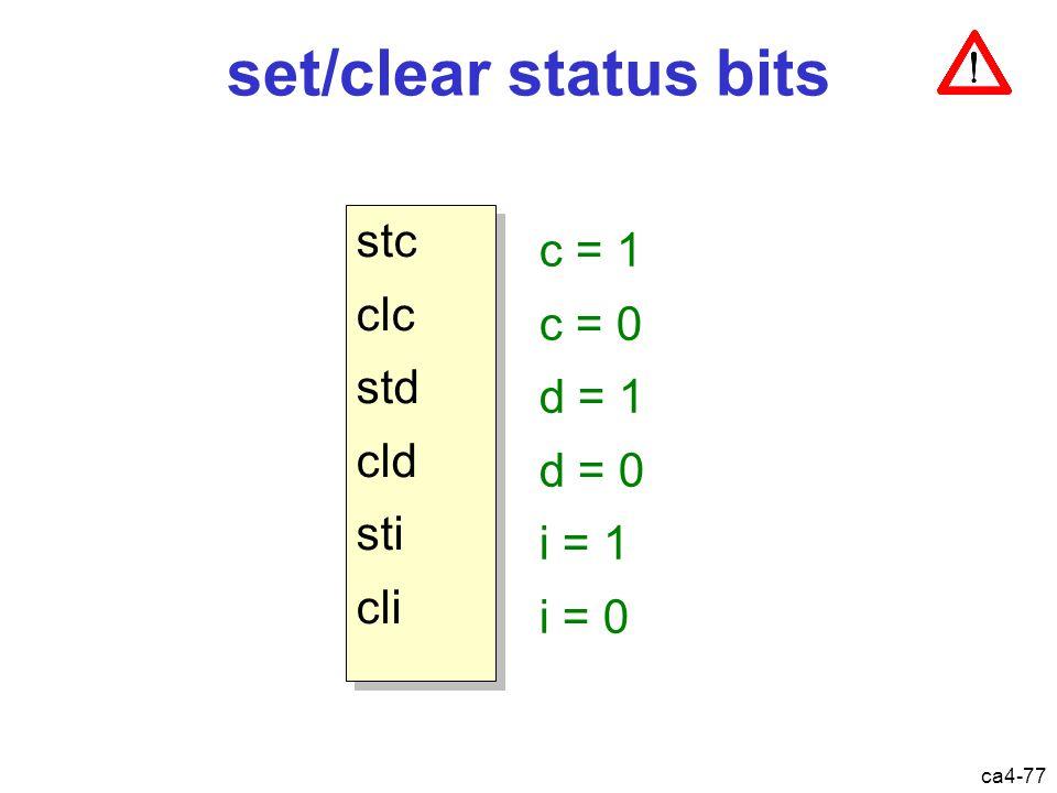 ca4-77 set/clear status bits stc clc std cld sti cli stc clc std cld sti cli c = 1 c = 0 d = 1 d = 0 i = 1 i = 0