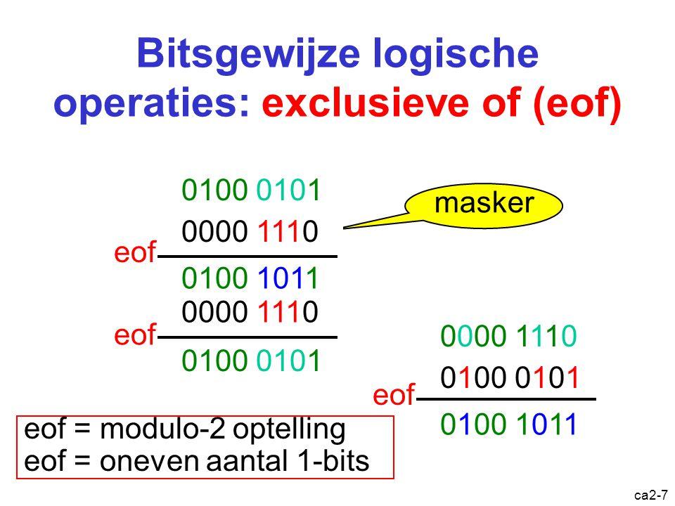 ca2-6 Bitsgewijze logische operaties: of 0100 0101 0000 1110 of masker 0100 1111 0100 0101 0000 1110 0100 1111 0000 1110 0100 0101 of