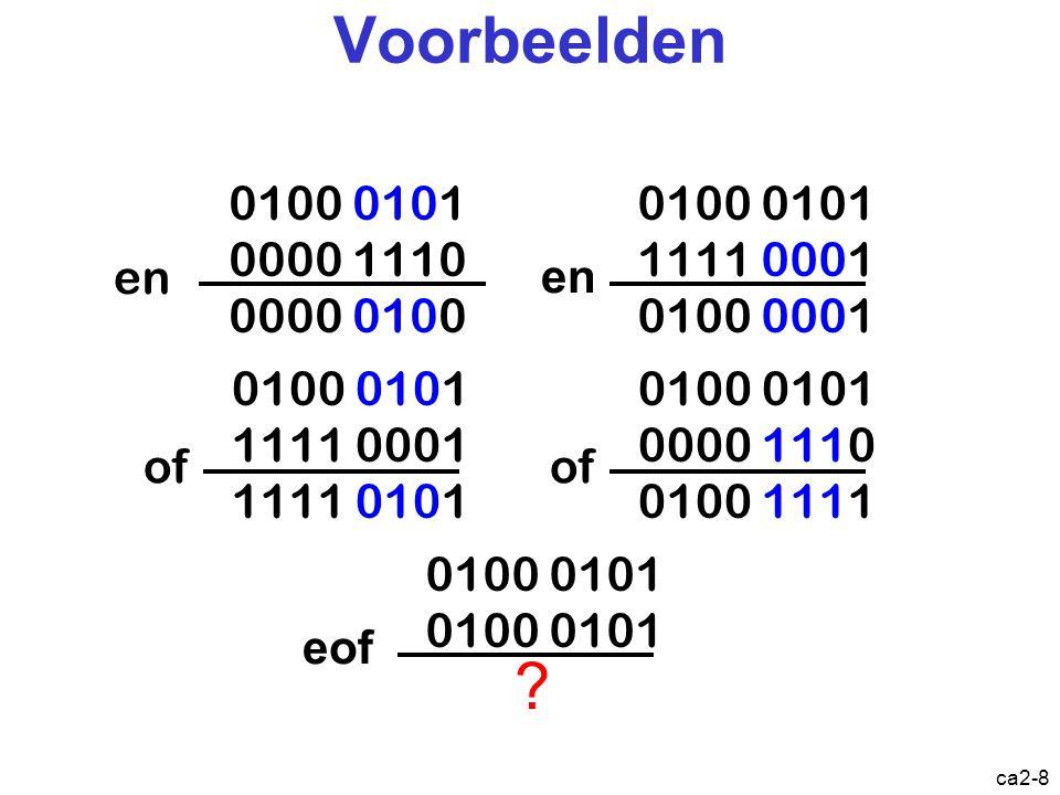 ca2-7 Bitsgewijze logische operaties: exclusieve of (eof) 0100 0101 0000 1110 eof masker 0100 1011 0100 0101 0000 1110 0100 1011 0000 1110 0100 0101 e