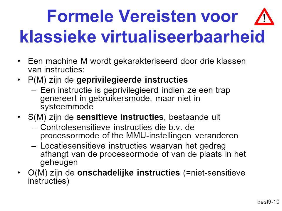 Formele Vereisten voor klassieke virtualiseerbaarheid Een machine M wordt gekarakteriseerd door drie klassen van instructies: P(M) zijn de geprivilegieerde instructies –Een instructie is geprivilegieerd indien ze een trap genereert in gebruikersmode, maar niet in systeemmode S(M) zijn de sensitieve instructies, bestaande uit –Controlesensitieve instructies die b.v.