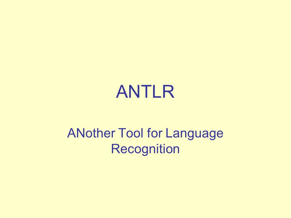 ANTLR ANother Tool for Language Recognition