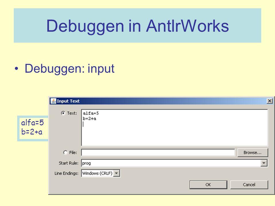 Debuggen in AntlrWorks Debuggen: input alfa=5 b=2+a