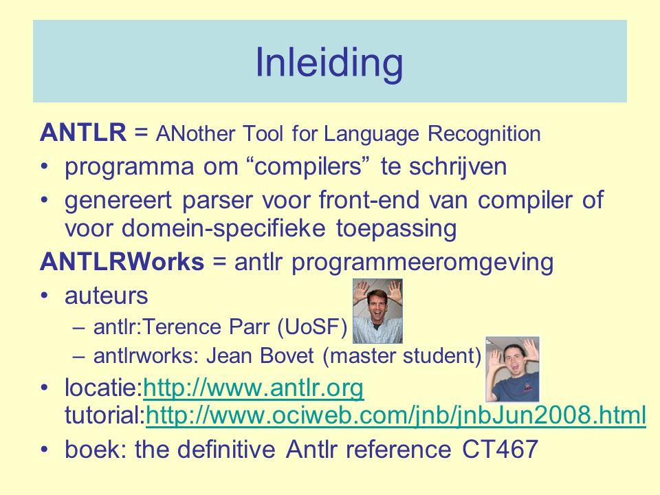 """Inleiding ANTLR = ANother Tool for Language Recognition programma om """"compilers"""" te schrijven genereert parser voor front-end van compiler of voor dom"""