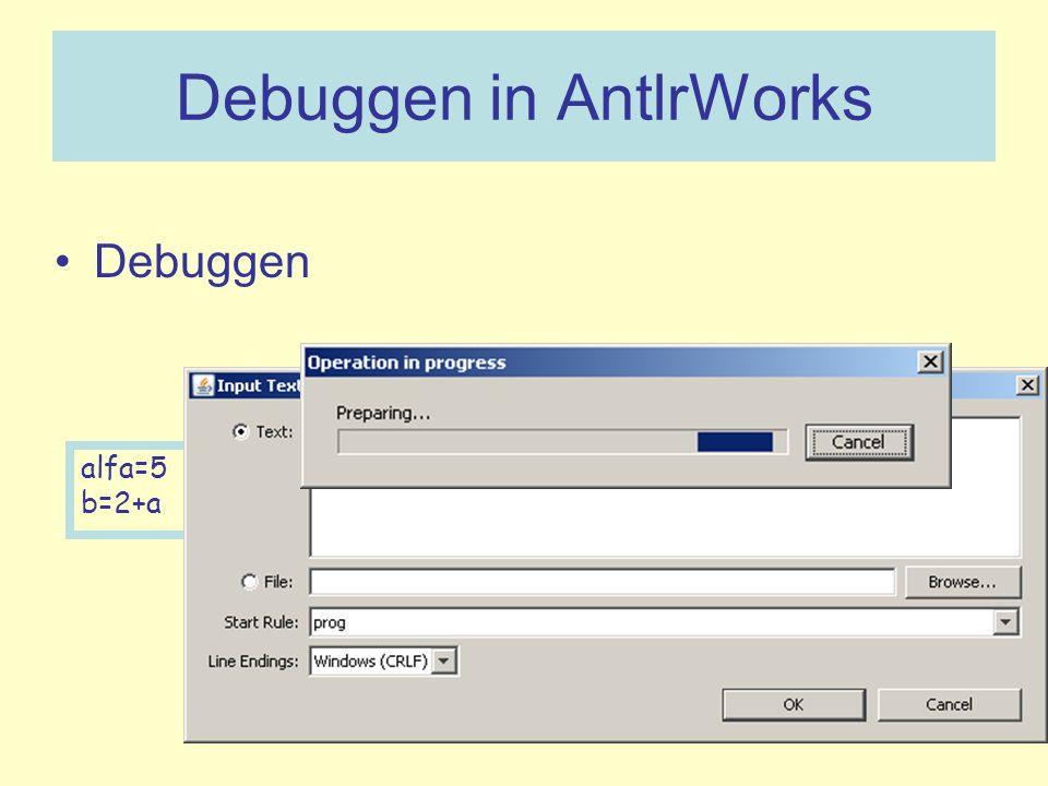 Debuggen in AntlrWorks Debuggen alfa=5 b=2+a