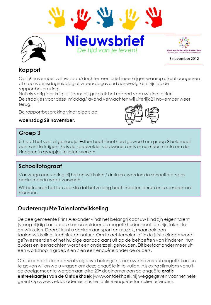 Nieuwsbrief 9 november 2012 Rapport Op 16 november zal uw zoon/dochter een brief mee krijgen waarop u kunt aangeven of u op woensdagmiddag of woensdag