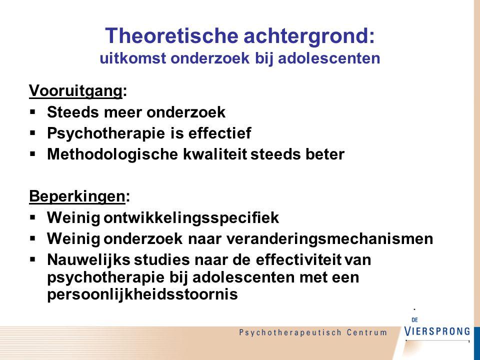Theoretische achtergrond: uitkomst onderzoek bij adolescenten Vooruitgang:  Steeds meer onderzoek  Psychotherapie is effectief  Methodologische kwa