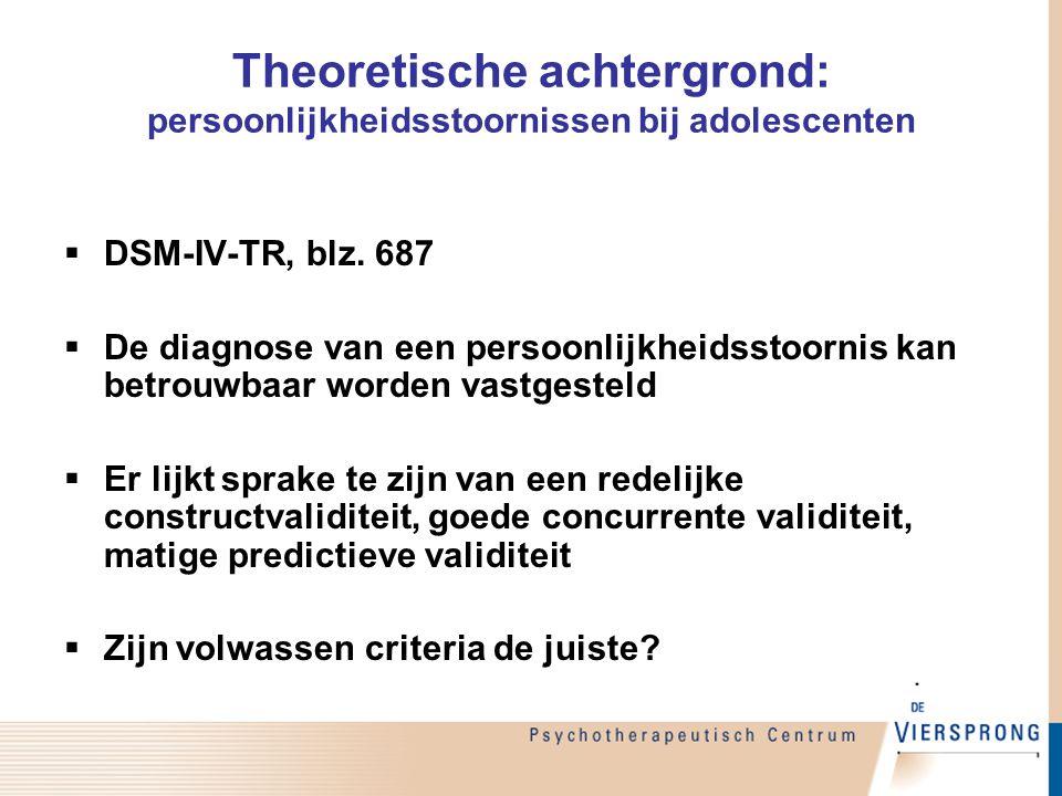 Theoretische achtergrond: persoonlijkheidsstoornissen bij adolescenten  DSM-IV-TR, blz. 687  De diagnose van een persoonlijkheidsstoornis kan betrou