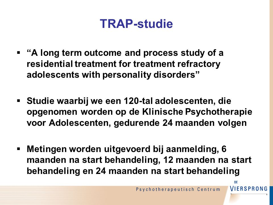 """TRAP-studie  """"A long term outcome and process study of a residential treatment for treatment refractory adolescents with personality disorders""""  Stu"""