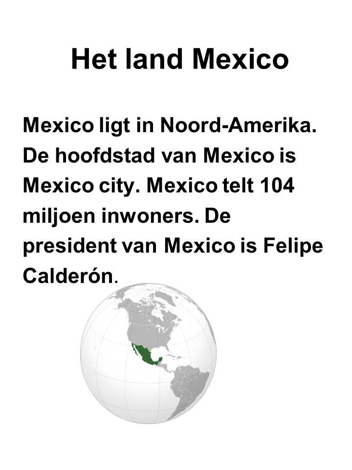 Het land Mexico Mexico ligt in Noord-Amerika. De hoofdstad van Mexico is Mexico city. Mexico telt 104 miljoen inwoners. De president van Mexico is Fel
