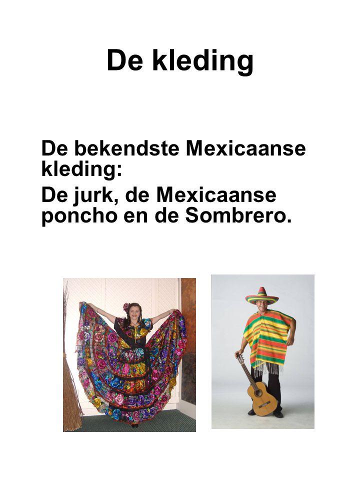De kleding De bekendste Mexicaanse kleding: De jurk, de Mexicaanse poncho en de Sombrero.