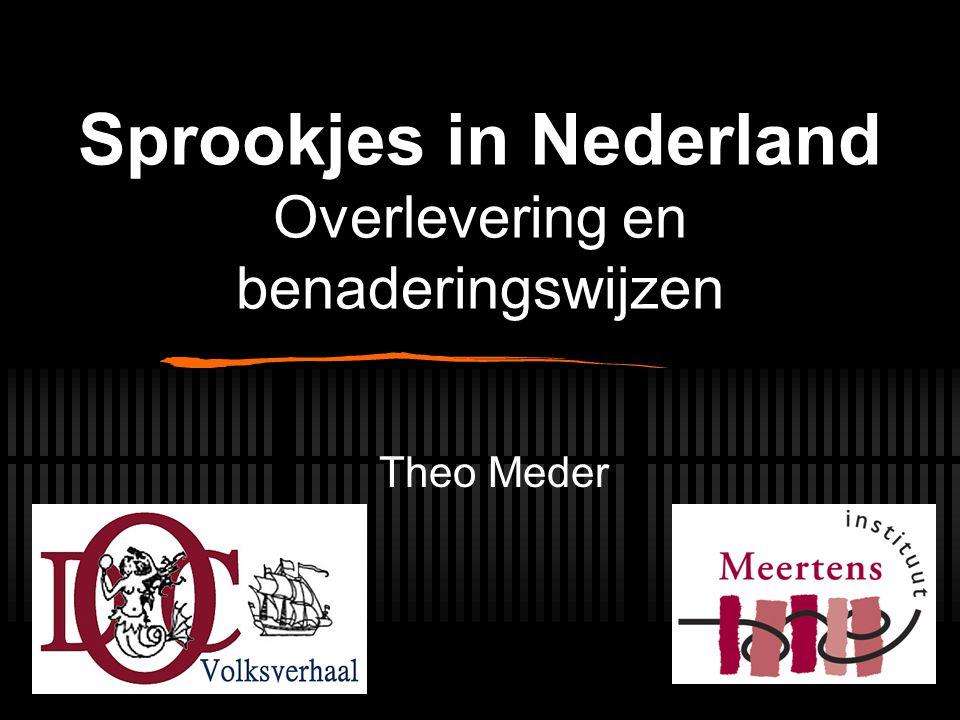 Sprookjes in Nederland Overlevering en benaderingswijzen Theo Meder