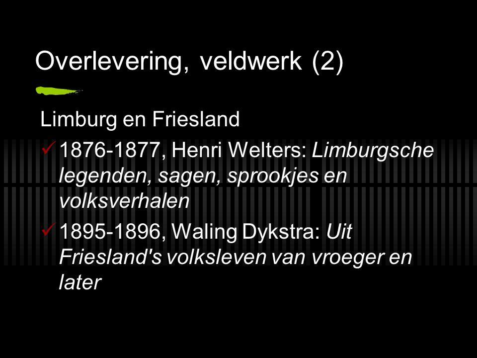 Overlevering, veldwerk (2) Limburg en Friesland 1876-1877, Henri Welters: Limburgsche legenden, sagen, sprookjes en volksverhalen 1895-1896, Waling Dy