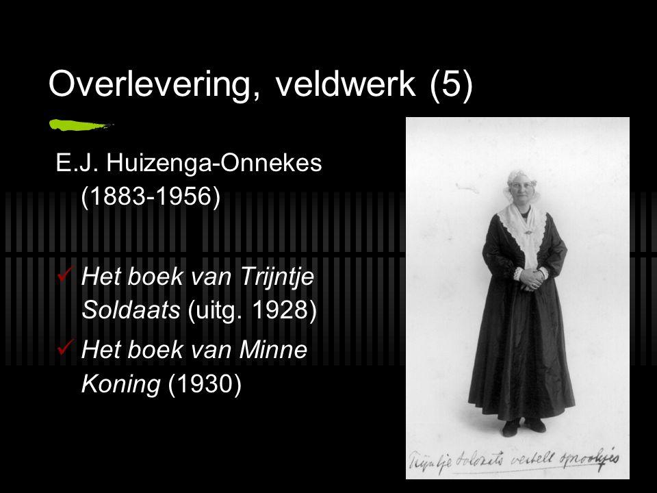 Overlevering, veldwerk (5) E.J. Huizenga-Onnekes (1883 ‑ 1956) Het boek van Trijntje Soldaats (uitg. 1928) Het boek van Minne Koning (1930)