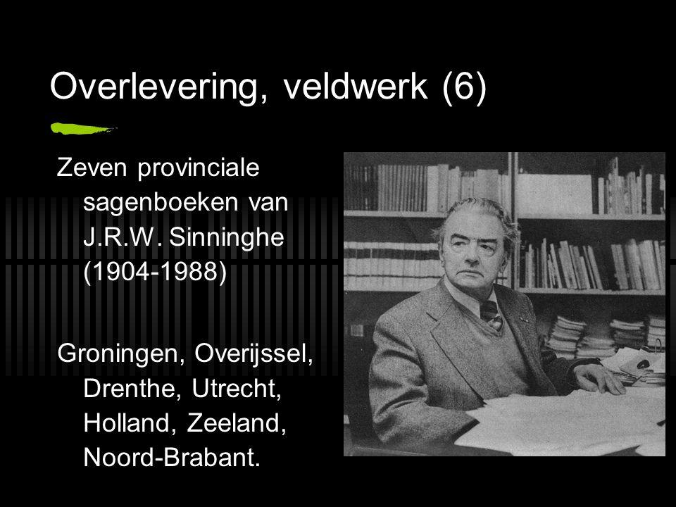 Overlevering, veldwerk (6) Zeven provinciale sagenboeken van J.R.W. Sinninghe (1904-1988) Groningen, Overijssel, Drenthe, Utrecht, Holland, Zeeland, N