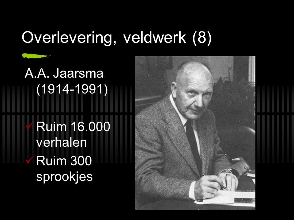 Overlevering, veldwerk (8) A.A. Jaarsma (1914-1991) Ruim 16.000 verhalen Ruim 300 sprookjes