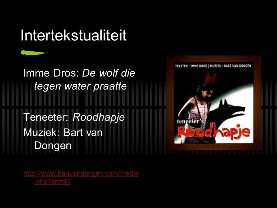 Intertekstualiteit Imme Dros: De wolf die tegen water praatte Teneeter: Roodhapje Muziek: Bart van Dongen http://www.bartvandongen.com/media.php?art=4