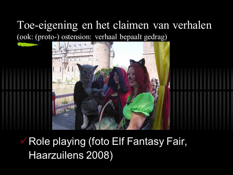 Toe-eigening en het claimen van verhalen (ook: (proto-) ostension: verhaal bepaalt gedrag) Role playing (foto Elf Fantasy Fair, Haarzuilens 2008)