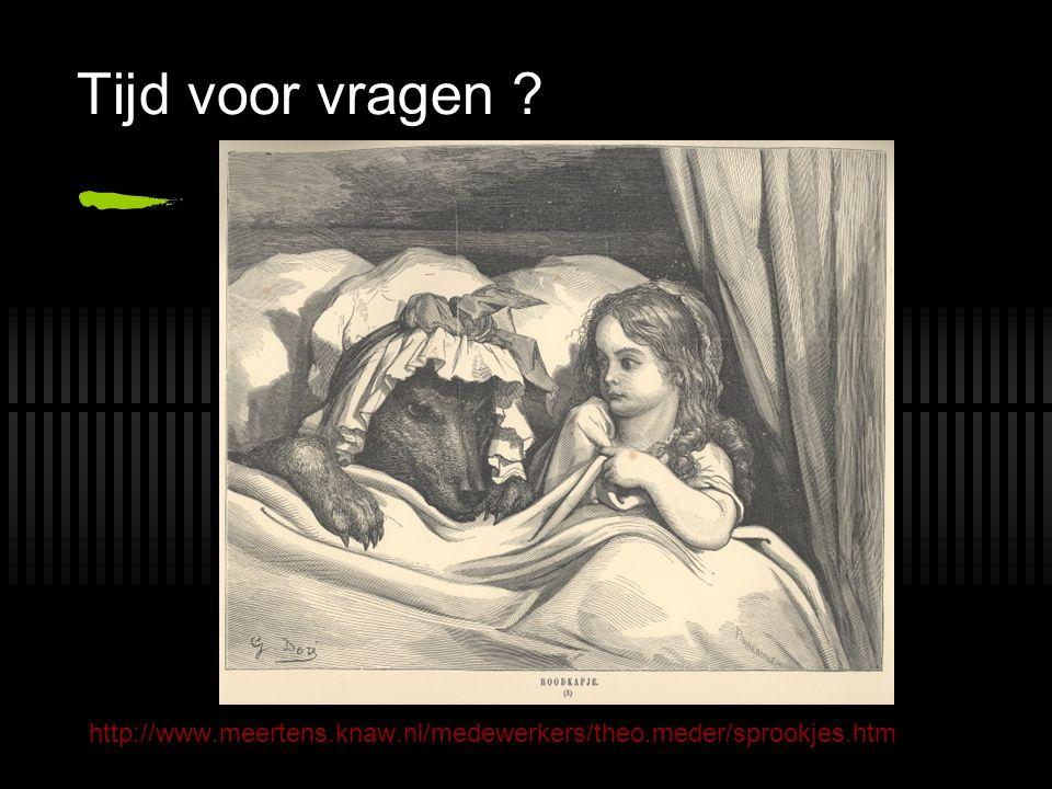 Tijd voor vragen ? http://www.meertens.knaw.nl/medewerkers/theo.meder/sprookjes.htm