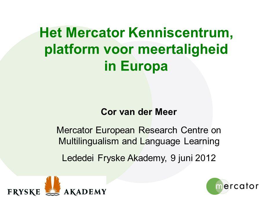 Het Mercator Kenniscentrum, platform voor meertaligheid in Europa Cor van der Meer Mercator European Research Centre on Multilingualism and Language L