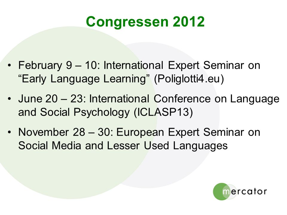 "Congressen 2012 February 9 – 10: International Expert Seminar on ""Early Language Learning"" (Poliglotti4.eu) June 20 – 23: International Conference on"