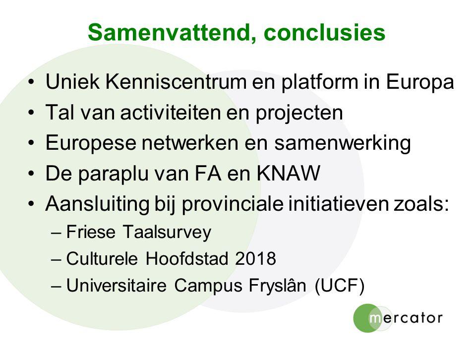Samenvattend, conclusies Uniek Kenniscentrum en platform in Europa Tal van activiteiten en projecten Europese netwerken en samenwerking De paraplu van