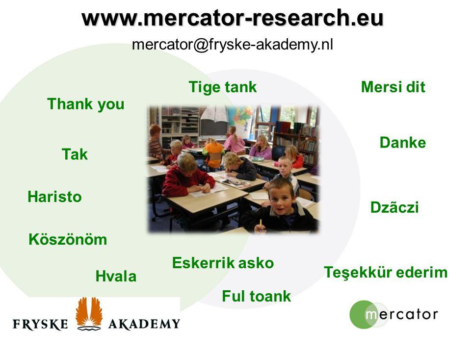 www.mercator-research.eu mercator@fryske-akademy.nl Köszönöm Haristo Mersi dit Tak Danke Hvala Teşekkür ederim Dzãczi Thank you Tige tank Ful toank Es