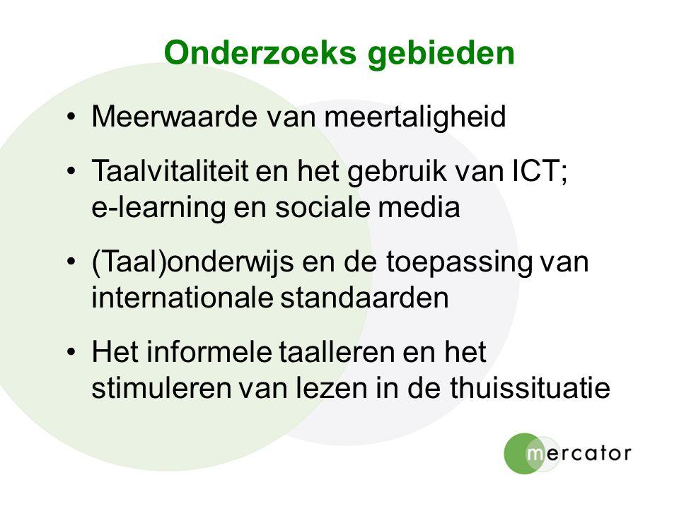 Onderzoeks gebieden Meerwaarde van meertaligheid Taalvitaliteit en het gebruik van ICT; e-learning en sociale media (Taal)onderwijs en de toepassing v