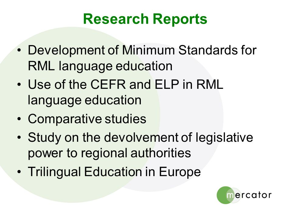 Research Reports Development of Minimum Standards for RML language education Use of the CEFR and ELP in RML language education Comparative studies Stu